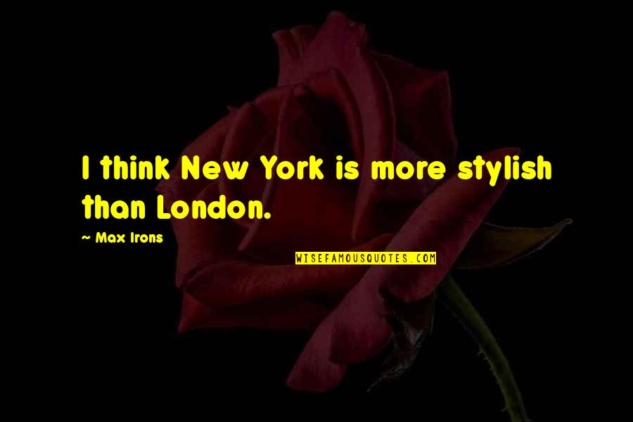 Religion In The Life Of Pi Quotes By Max Irons: I think New York is more stylish than