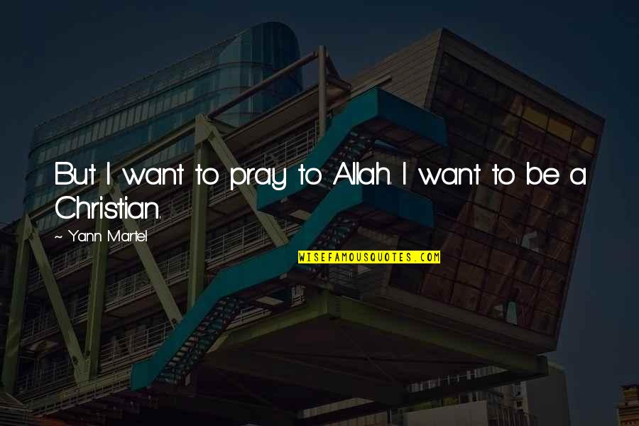 Religion In The Life Of Pi Quotes By Yann Martel: But I want to pray to Allah. I