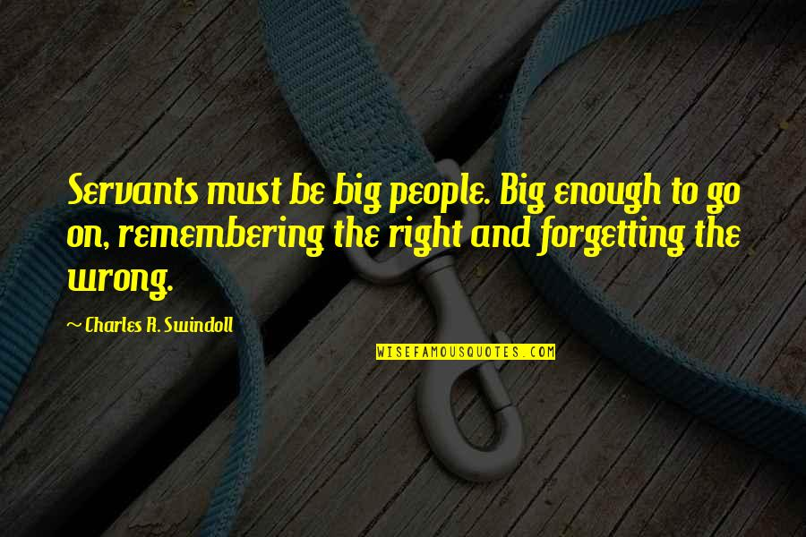 Religion Is Wrong Quotes By Charles R. Swindoll: Servants must be big people. Big enough to