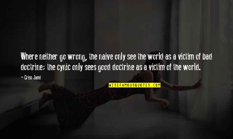 Religion Is Wrong Quotes By Criss Jami: Where neither go wrong, the naive only see