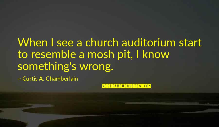 Religion Is Wrong Quotes By Curtis A. Chamberlain: When I see a church auditorium start to