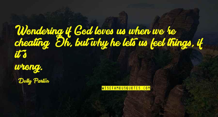 Religion Is Wrong Quotes By Dolly Parton: Wondering if God loves us when we're cheating?