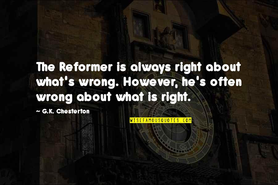 Religion Is Wrong Quotes By G.K. Chesterton: The Reformer is always right about what's wrong.