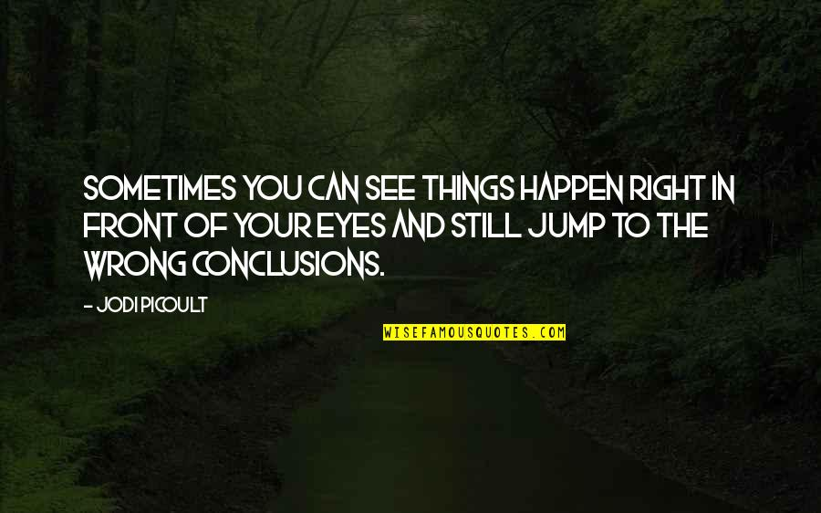 Religion Is Wrong Quotes By Jodi Picoult: Sometimes you can see things happen right in
