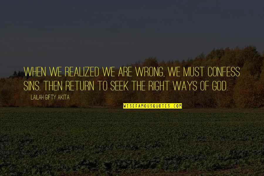 Religion Is Wrong Quotes By Lailah Gifty Akita: When we realized we are wrong, we must