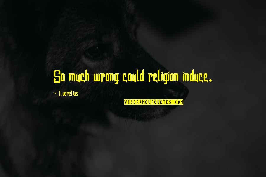 Religion Is Wrong Quotes By Lucretius: So much wrong could religion induce.