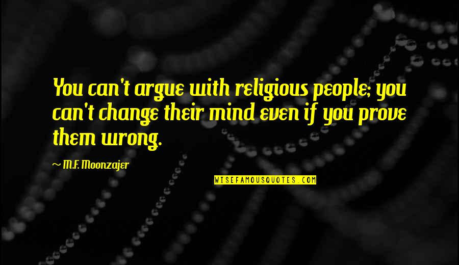 Religion Is Wrong Quotes By M.F. Moonzajer: You can't argue with religious people; you can't