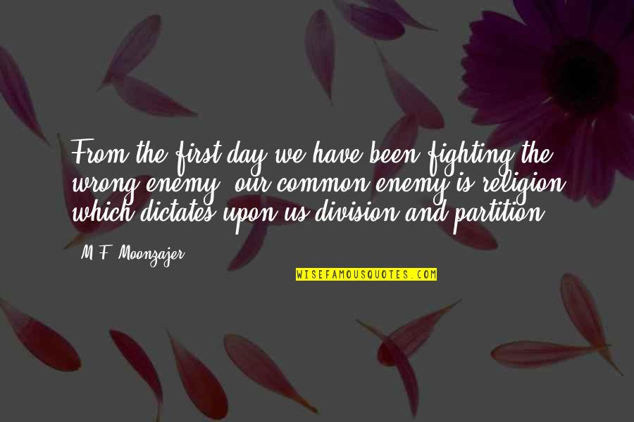 Religion Is Wrong Quotes By M.F. Moonzajer: From the first day we have been fighting