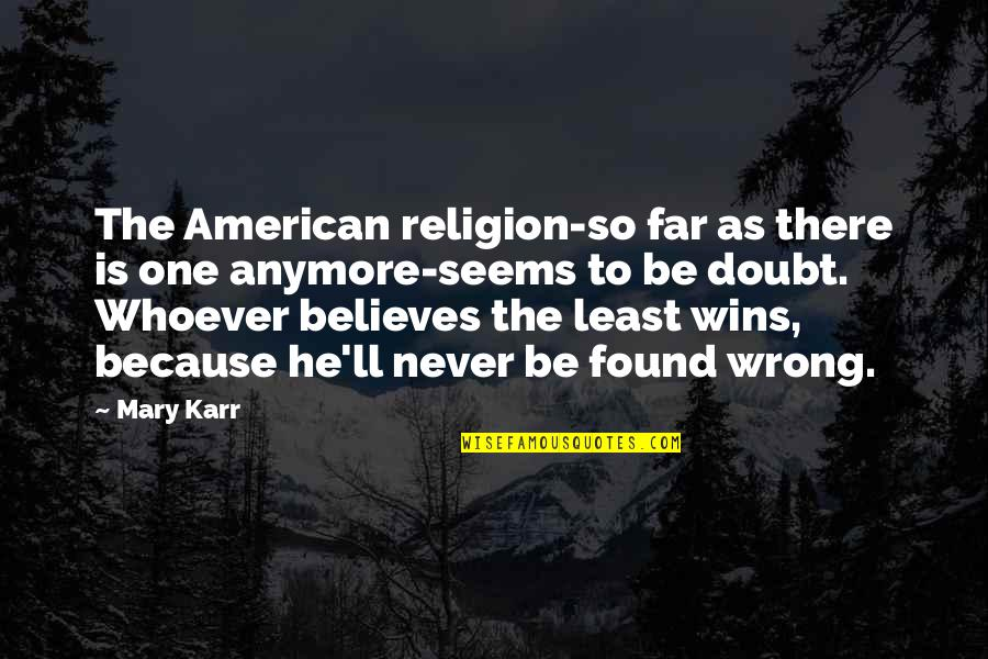 Religion Is Wrong Quotes By Mary Karr: The American religion-so far as there is one