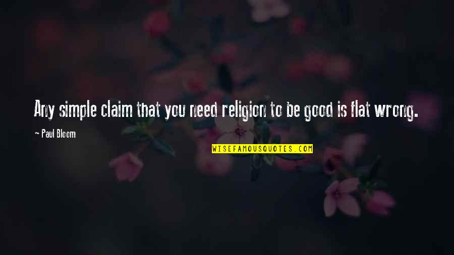 Religion Is Wrong Quotes By Paul Bloom: Any simple claim that you need religion to
