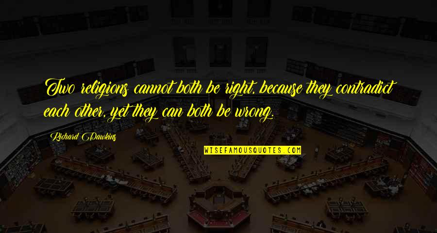 Religion Is Wrong Quotes By Richard Dawkins: Two religions cannot both be right, because they