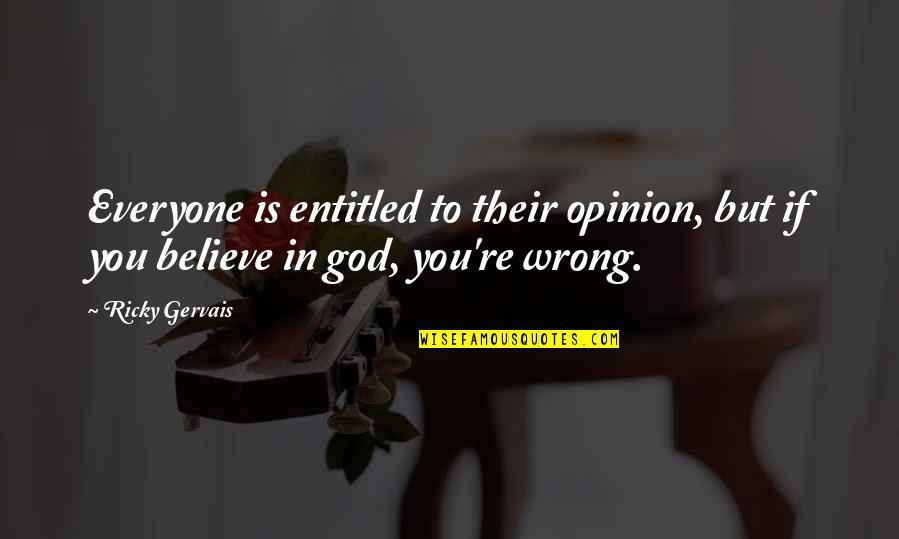 Religion Is Wrong Quotes By Ricky Gervais: Everyone is entitled to their opinion, but if