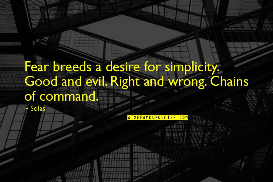 Religion Is Wrong Quotes By Solas: Fear breeds a desire for simplicity. Good and