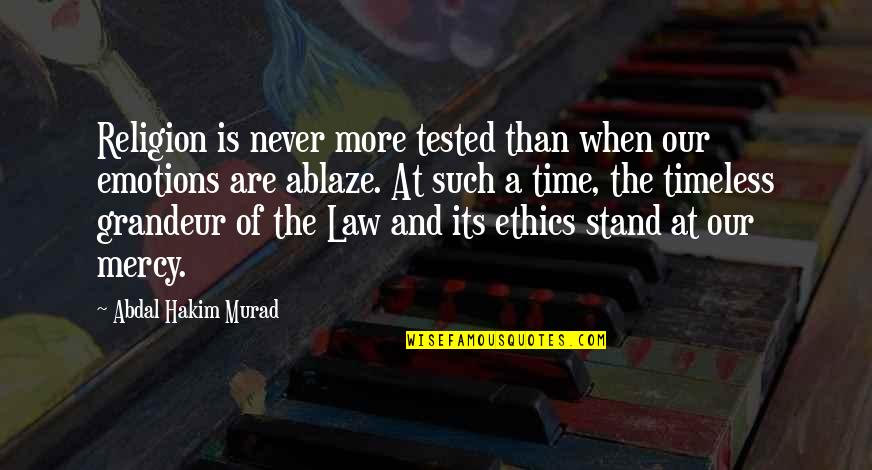 Religion Islam Quotes By Abdal Hakim Murad: Religion is never more tested than when our