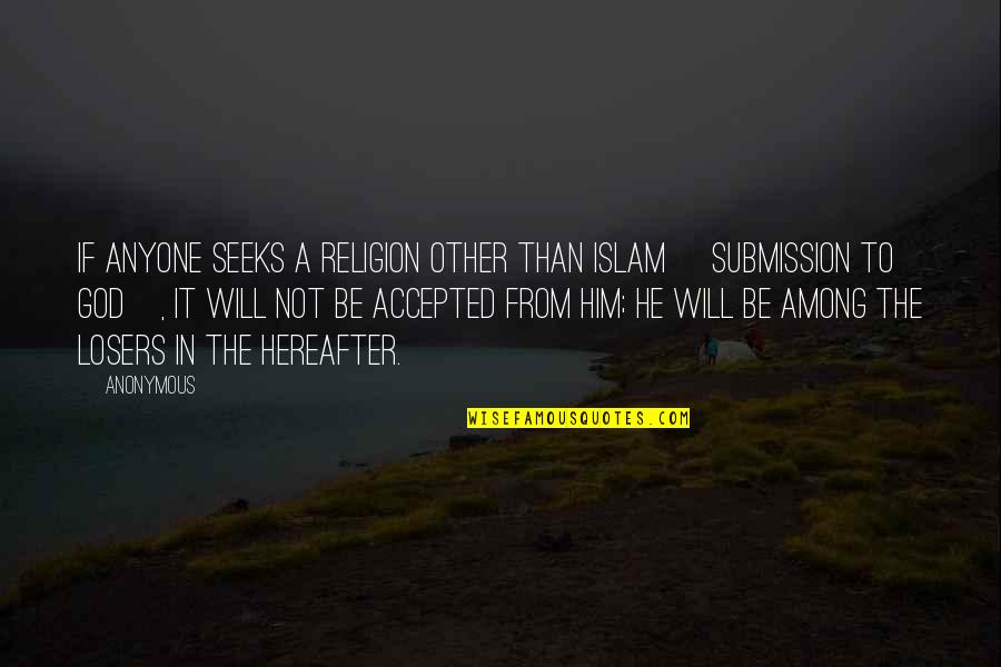 Religion Islam Quotes By Anonymous: If anyone seeks a religion other than Islam