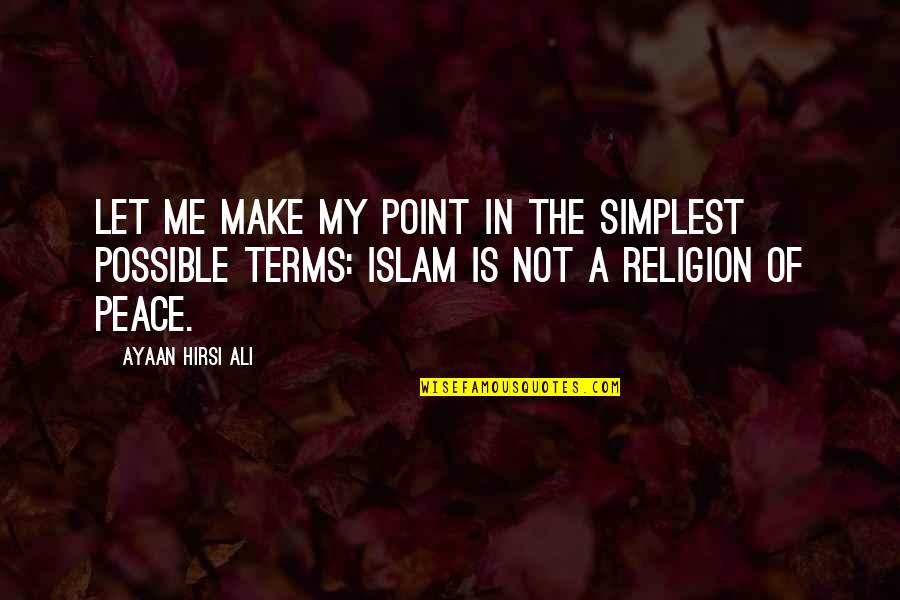 Religion Islam Quotes By Ayaan Hirsi Ali: Let me make my point in the simplest