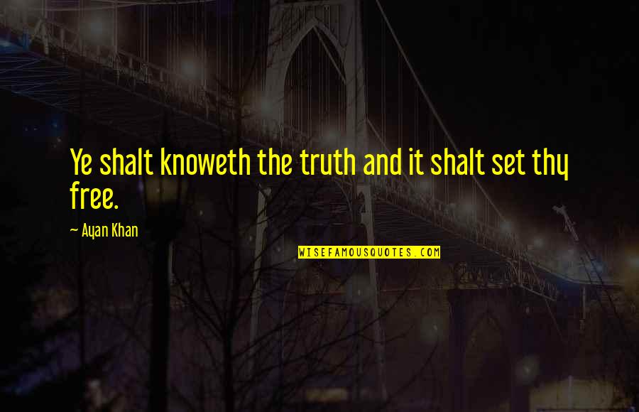 Religion Islam Quotes By Ayan Khan: Ye shalt knoweth the truth and it shalt