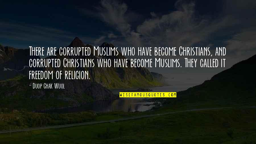 Religion Islam Quotes By Duop Chak Wuol: There are corrupted Muslims who have become Christians,