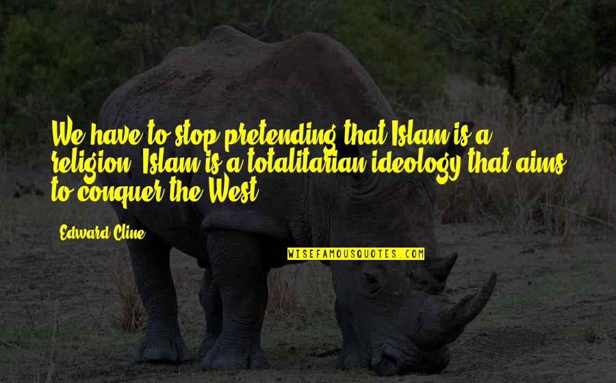 Religion Islam Quotes By Edward Cline: We have to stop pretending that Islam is