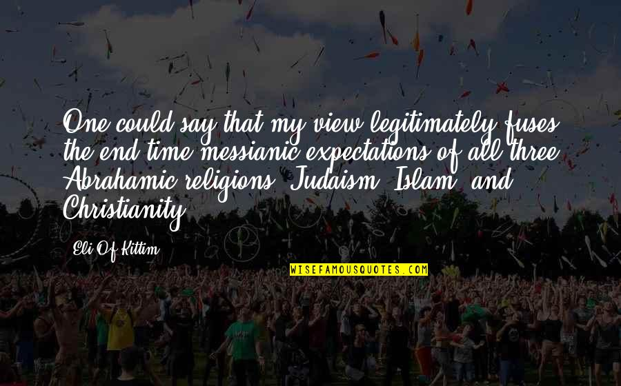 Religion Islam Quotes By Eli Of Kittim: One could say that my view legitimately fuses
