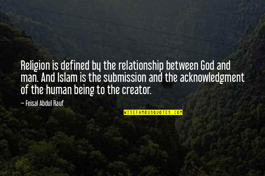 Religion Islam Quotes By Feisal Abdul Rauf: Religion is defined by the relationship between God