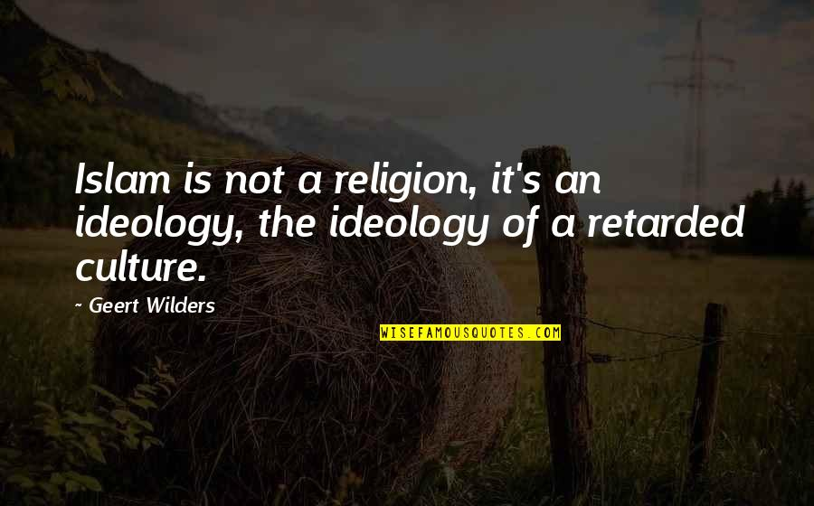 Religion Islam Quotes By Geert Wilders: Islam is not a religion, it's an ideology,