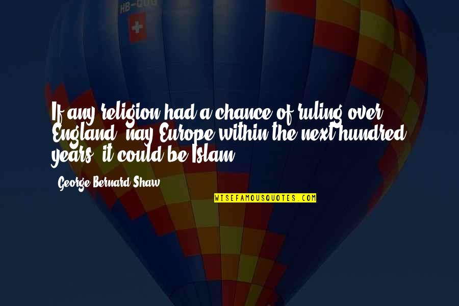 Religion Islam Quotes By George Bernard Shaw: If any religion had a chance of ruling