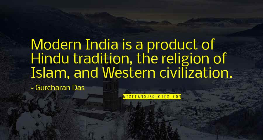 Religion Islam Quotes By Gurcharan Das: Modern India is a product of Hindu tradition,