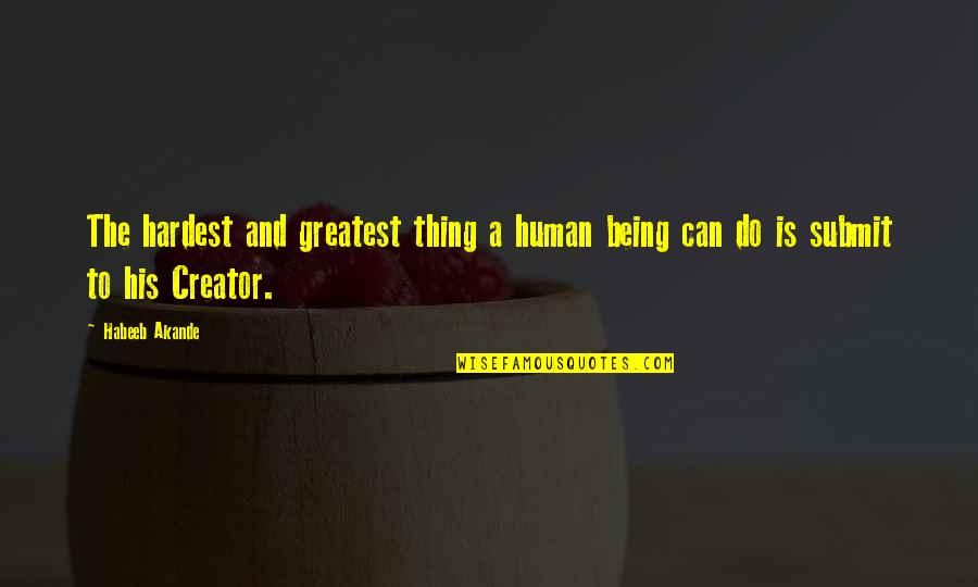 Religion Islam Quotes By Habeeb Akande: The hardest and greatest thing a human being