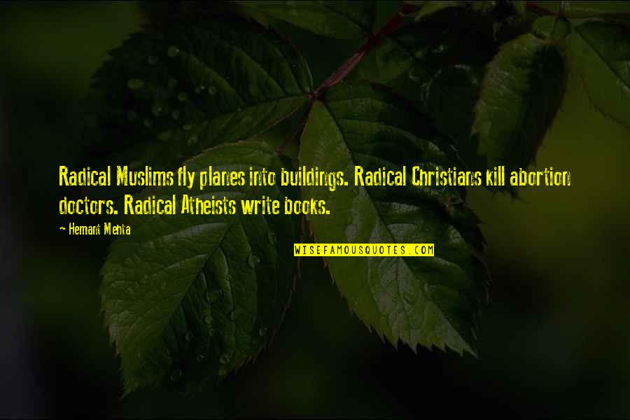 Religion Islam Quotes By Hemant Mehta: Radical Muslims fly planes into buildings. Radical Christians