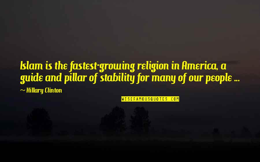Religion Islam Quotes By Hillary Clinton: Islam is the fastest-growing religion in America, a