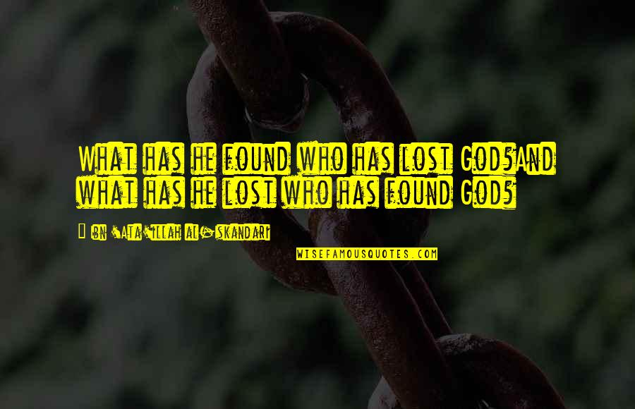 Religion Islam Quotes By Ibn 'Ata'illah Al-Iskandari: What has he found who has lost God?And