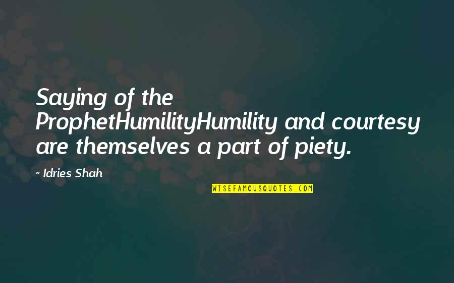 Religion Islam Quotes By Idries Shah: Saying of the ProphetHumilityHumility and courtesy are themselves