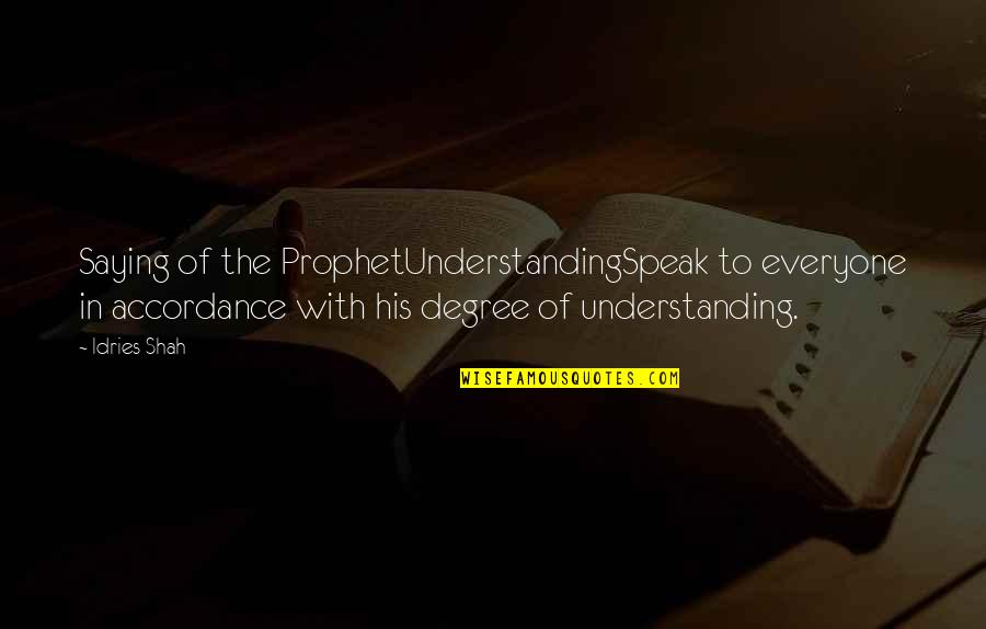 Religion Islam Quotes By Idries Shah: Saying of the ProphetUnderstandingSpeak to everyone in accordance