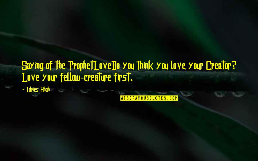 Religion Islam Quotes By Idries Shah: Saying of the ProphetLoveDo you think you love