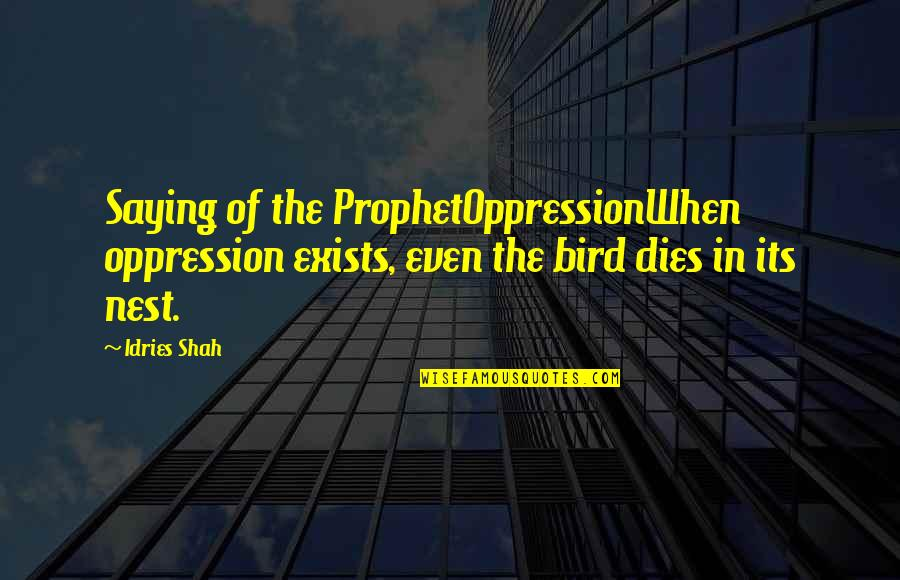Religion Islam Quotes By Idries Shah: Saying of the ProphetOppressionWhen oppression exists, even the