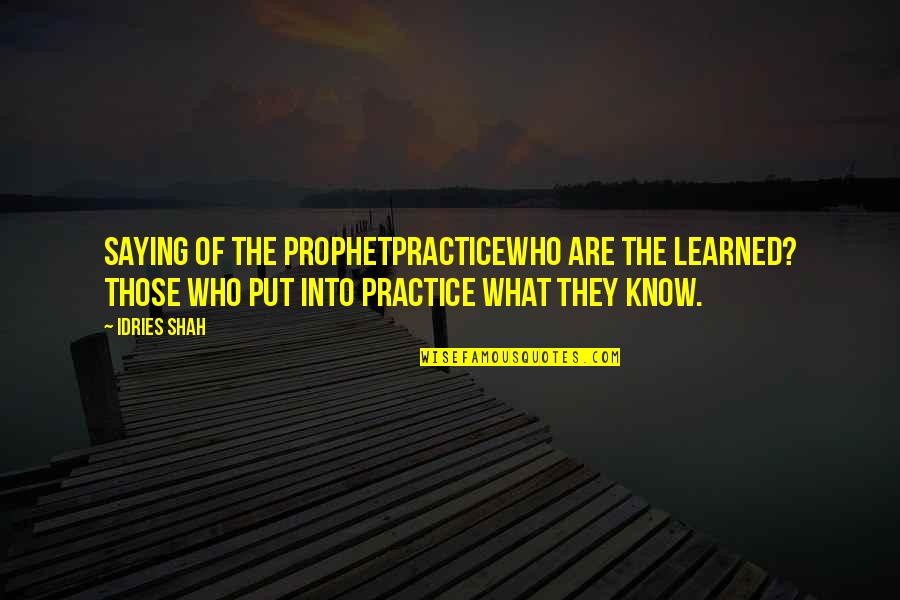 Religion Islam Quotes By Idries Shah: Saying of the ProphetPracticeWho are the learned? Those