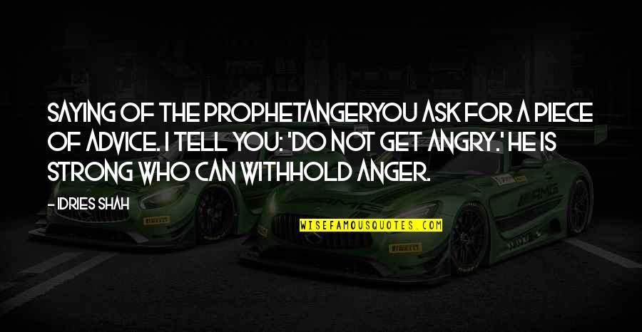 Religion Islam Quotes By Idries Shah: Saying of the ProphetAngerYou ask for a piece