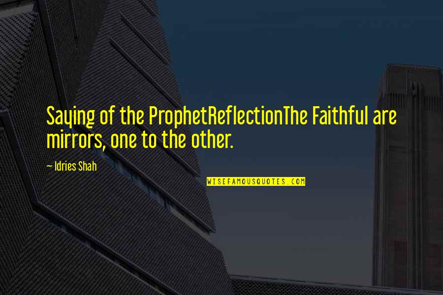 Religion Islam Quotes By Idries Shah: Saying of the ProphetReflectionThe Faithful are mirrors, one