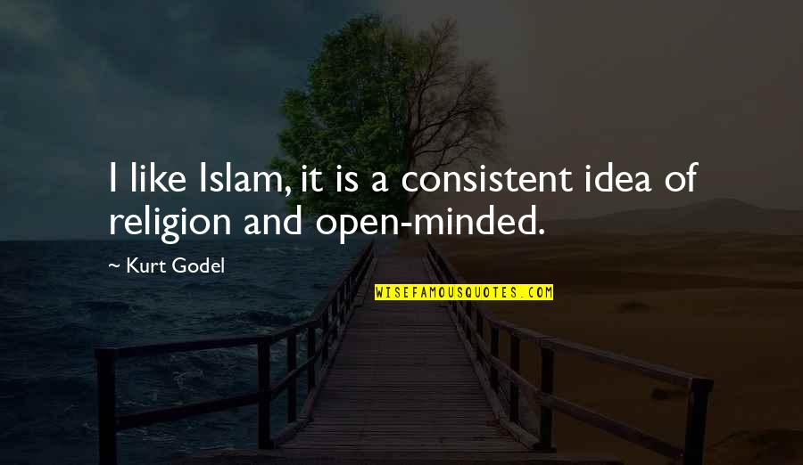 Religion Islam Quotes By Kurt Godel: I like Islam, it is a consistent idea