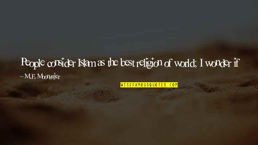 Religion Islam Quotes By M.F. Moonzajer: People consider Islam as the best religion of