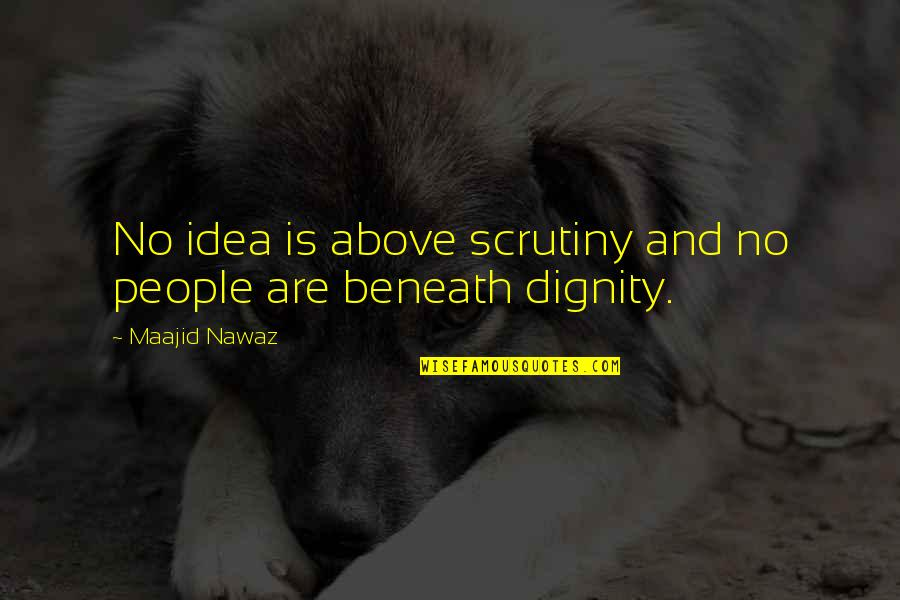 Religion Islam Quotes By Maajid Nawaz: No idea is above scrutiny and no people