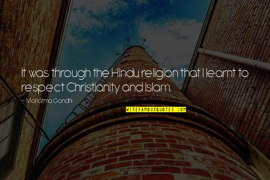 Religion Islam Quotes By Mahatma Gandhi: It was through the Hindu religion that I