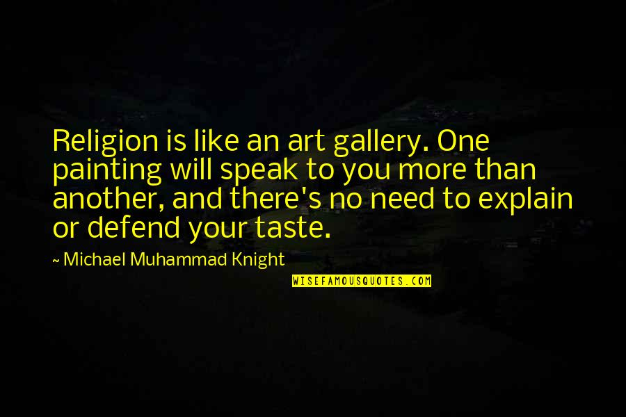 Religion Islam Quotes By Michael Muhammad Knight: Religion is like an art gallery. One painting