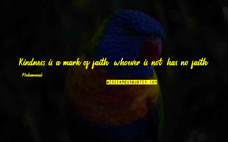 Religion Islam Quotes By Muhammad: Kindness is a mark of faith, whoever is