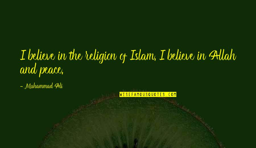 Religion Islam Quotes By Muhammad Ali: I believe in the religion of Islam. I