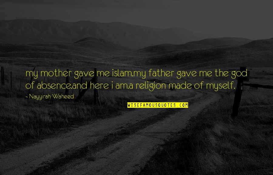 Religion Islam Quotes By Nayyirah Waheed: my mother gave me islam.my father gave me