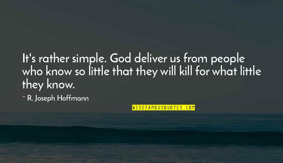 Religion Islam Quotes By R. Joseph Hoffmann: It's rather simple. God deliver us from people