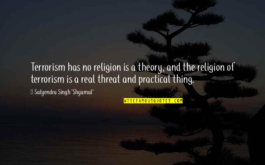 Religion Islam Quotes By Satyendra Singh 'Shyamal': Terrorism has no religion is a theory, and
