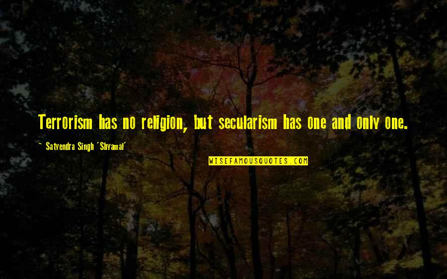 Religion Islam Quotes By Satyendra Singh 'Shyamal': Terrorism has no religion, but secularism has one